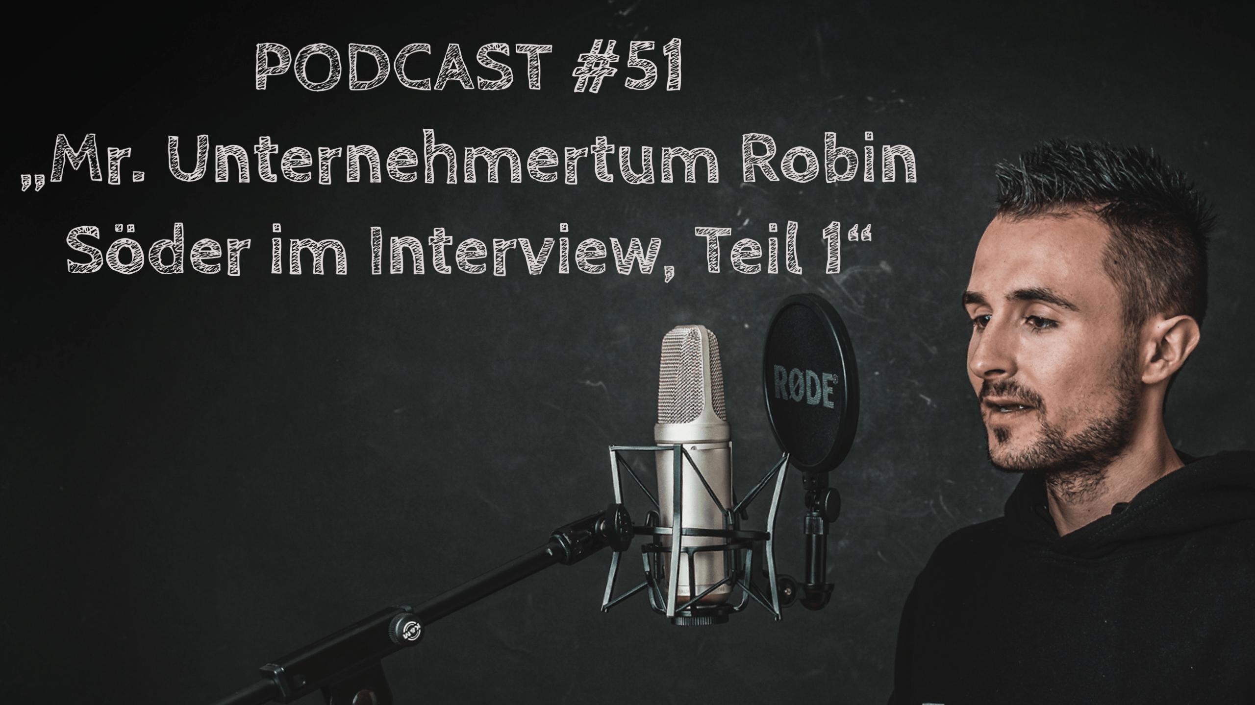 #51 – Mr. Unternehmertum Robin Söder im Interview, Teil 1