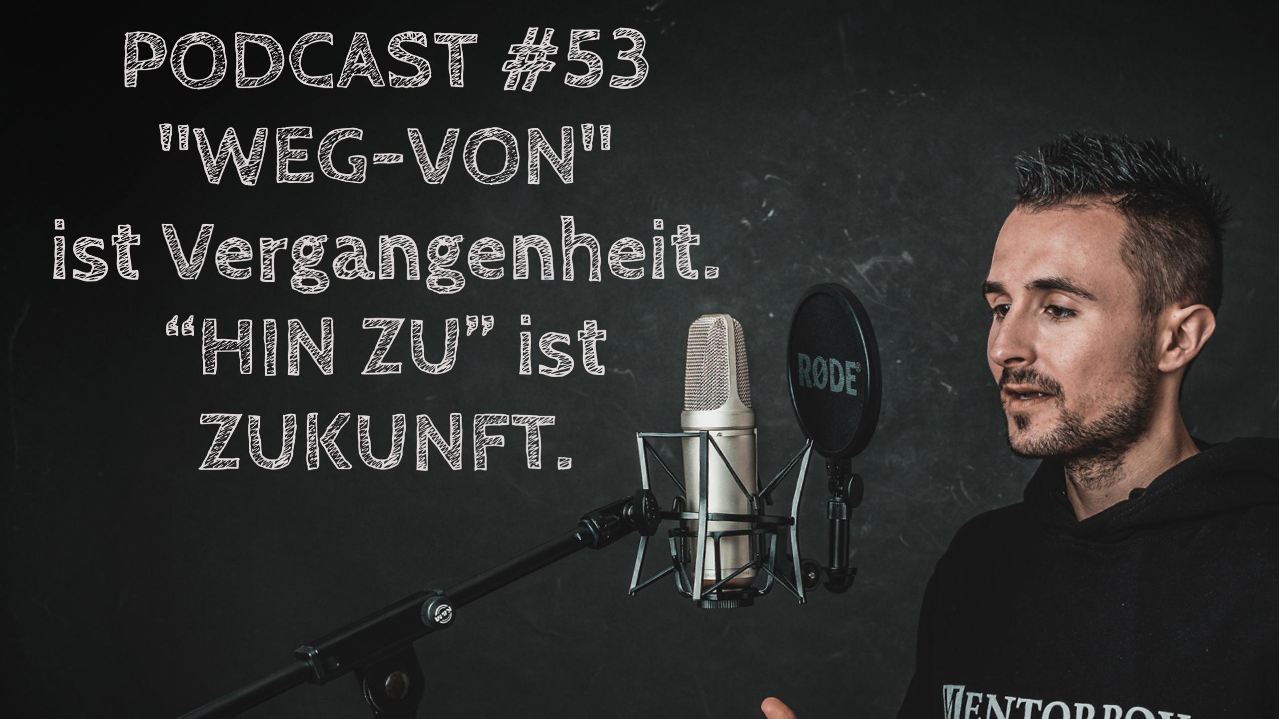 """Read more about the article #53 – """"WEG-VON"""" ist Vergangenheit. """"HIN ZU"""" ist ZUKUNFT."""