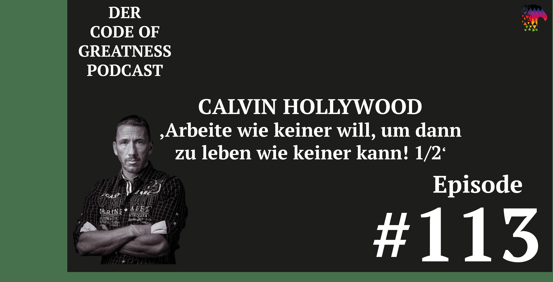 Read more about the article #113 – Arbeite wie keiner will, um dann zu leben wie keiner kann! Calvin Hollywood im Interview, Ep. 1/2