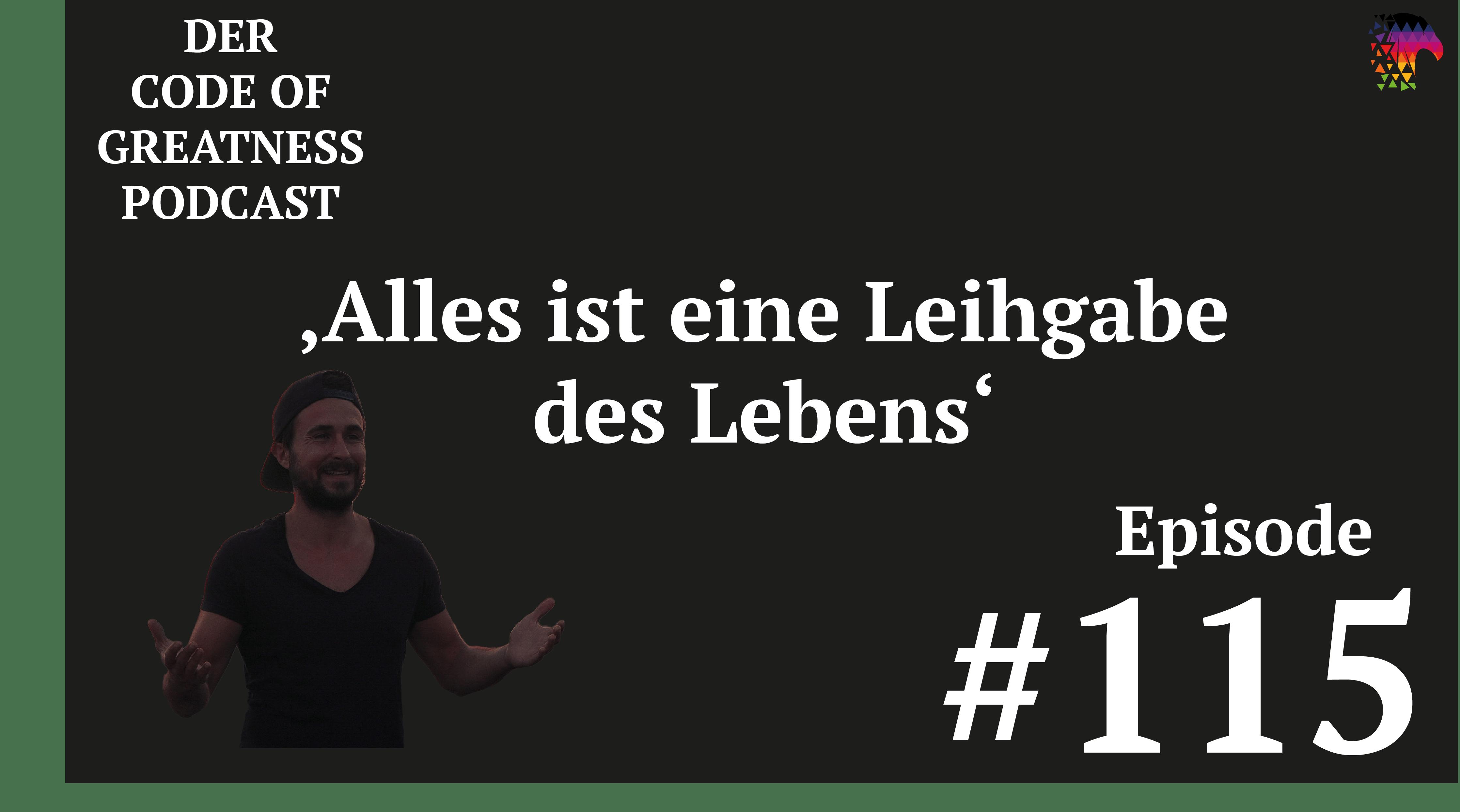 Read more about the article #115 – Alles ist eine Leihgabe des Lebens